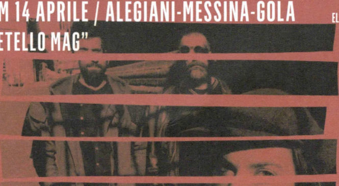 """14 Aprile – Aleggiani-Messina-Gola """"Metello Mag"""""""